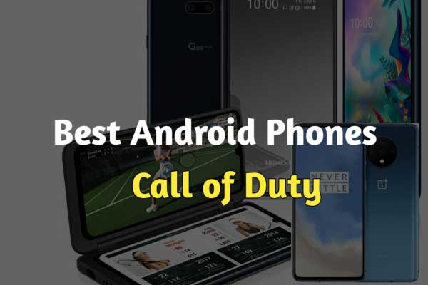 Best Android Phones For Call Of Duty Mobile In 2020